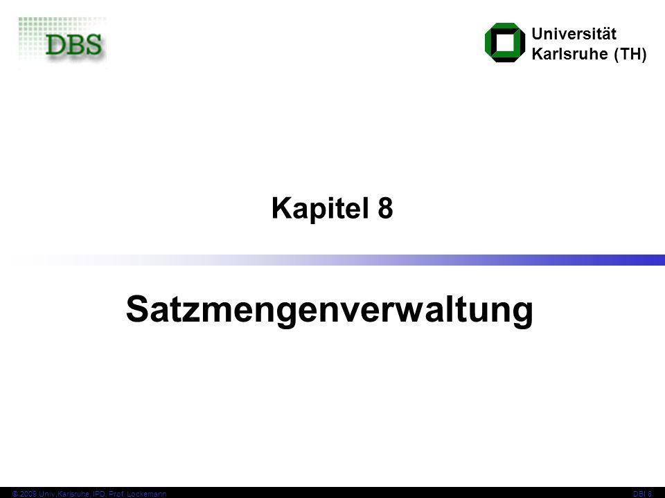 Universität Karlsruhe (TH) © 2009 Univ,Karlsruhe, IPD, Prof. LockemannDBI 8 Kapitel 8 Satzmengenverwaltung