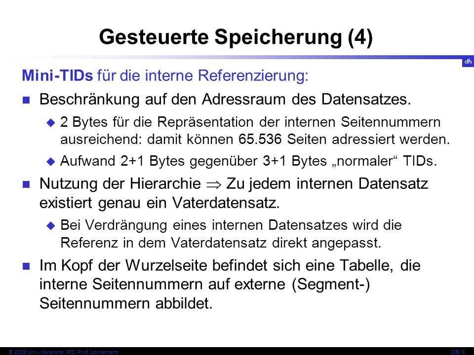104 © 2009 Univ,Karlsruhe, IPD, Prof. LockemannDBI 8 Gesteuerte Speicherung (4) Mini-TIDs für die interne Referenzierung: Beschränkung auf den Adressr