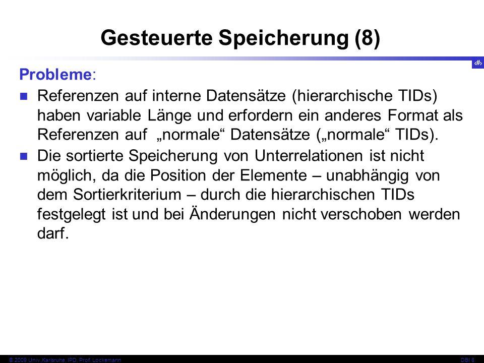 108 © 2009 Univ,Karlsruhe, IPD, Prof. LockemannDBI 8 Gesteuerte Speicherung (8) Probleme: Referenzen auf interne Datensätze (hierarchische TIDs) haben