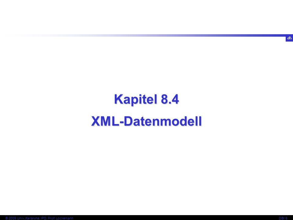 109 © 2009 Univ,Karlsruhe, IPD, Prof. LockemannDBI 8 Kapitel 8.4 XML-Datenmodell