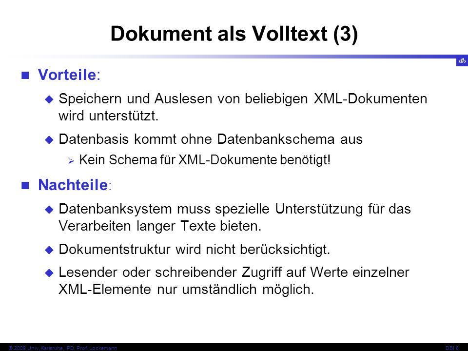 114 © 2009 Univ,Karlsruhe, IPD, Prof. LockemannDBI 8 Dokument als Volltext (3) Vorteile: Speichern und Auslesen von beliebigen XML-Dokumenten wird unt