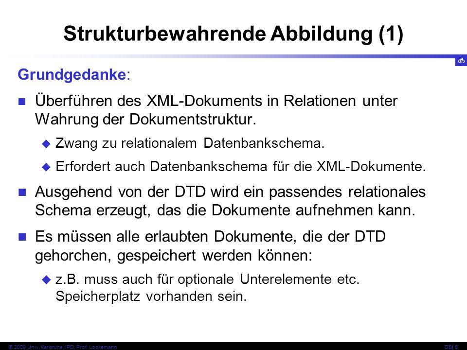 124 © 2009 Univ,Karlsruhe, IPD, Prof. LockemannDBI 8 Strukturbewahrende Abbildung (1) Grundgedanke: Überführen des XML-Dokuments in Relationen unter W