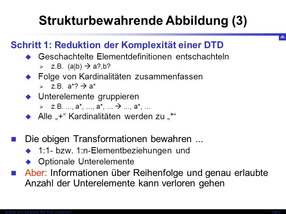 126 © 2009 Univ,Karlsruhe, IPD, Prof. LockemannDBI 8 Strukturbewahrende Abbildung (3) Schritt 1: Reduktion der Komplexität einer DTD Geschachtelte Ele