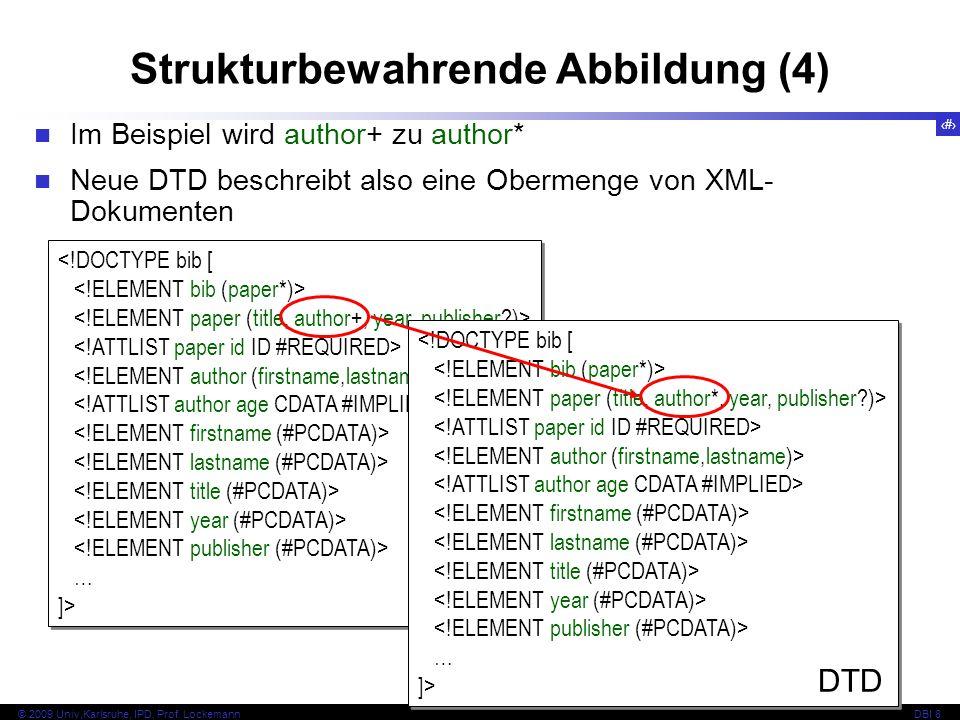127 © 2009 Univ,Karlsruhe, IPD, Prof. LockemannDBI 8 Strukturbewahrende Abbildung (4) Im Beispiel wird author+ zu author* Neue DTD beschreibt also ein