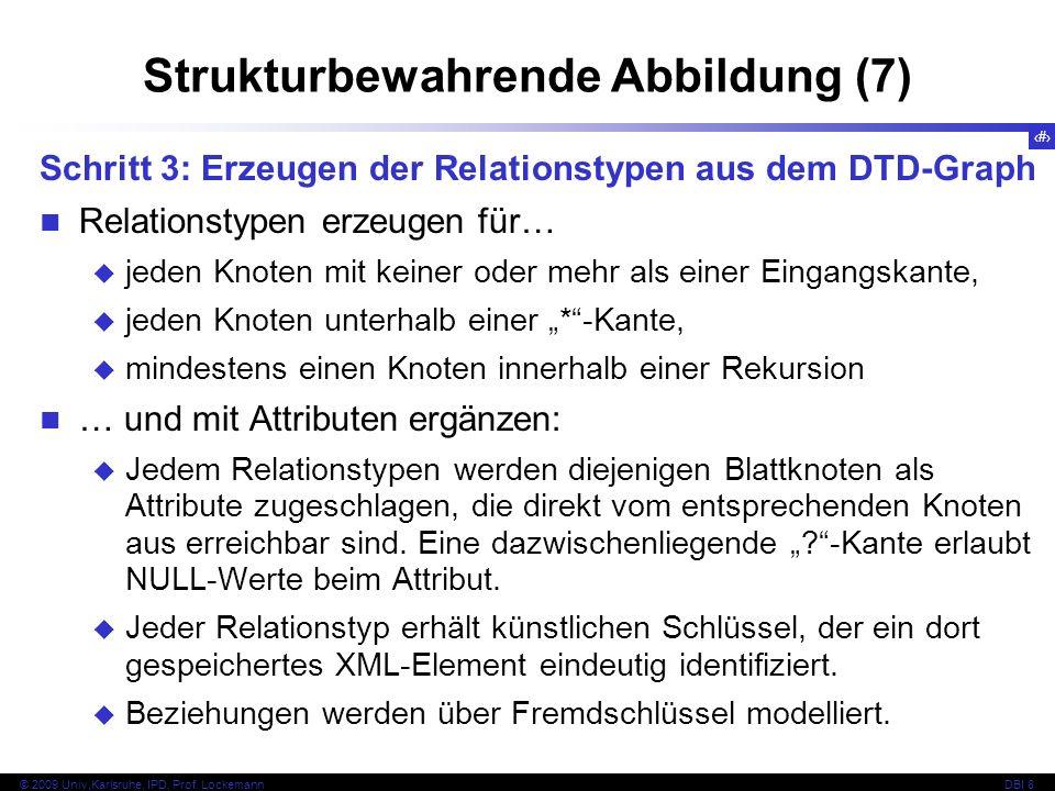 130 © 2009 Univ,Karlsruhe, IPD, Prof. LockemannDBI 8 Strukturbewahrende Abbildung (7) Schritt 3: Erzeugen der Relationstypen aus dem DTD-Graph Relatio