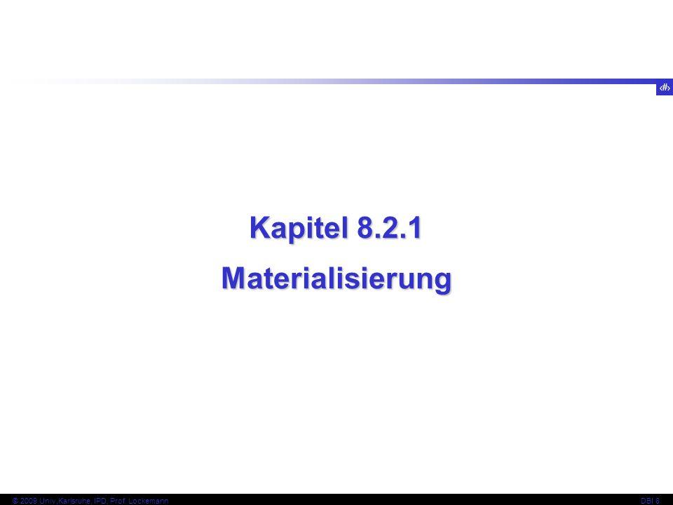 16 © 2009 Univ,Karlsruhe, IPD, Prof. LockemannDBI 8 Kapitel 8.2.1 Materialisierung
