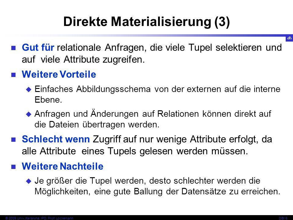 22 © 2009 Univ,Karlsruhe, IPD, Prof. LockemannDBI 8 Direkte Materialisierung (3) Gut für relationale Anfragen, die viele Tupel selektieren und auf vie