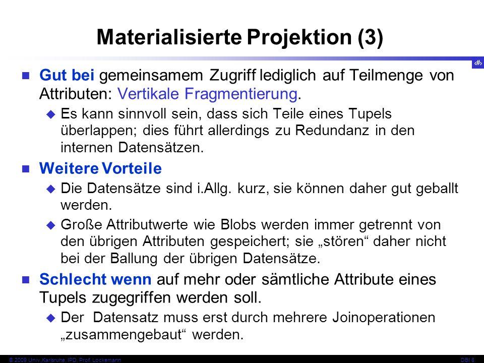 25 © 2009 Univ,Karlsruhe, IPD, Prof. LockemannDBI 8 Materialisierte Projektion (3) Gut bei gemeinsamem Zugriff lediglich auf Teilmenge von Attributen: