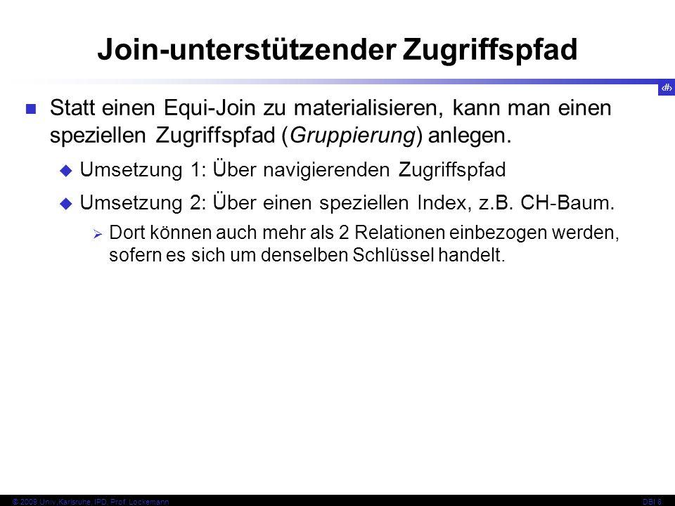 41 © 2009 Univ,Karlsruhe, IPD, Prof. LockemannDBI 8 Statt einen Equi-Join zu materialisieren, kann man einen speziellen Zugriffspfad (Gruppierung) anl