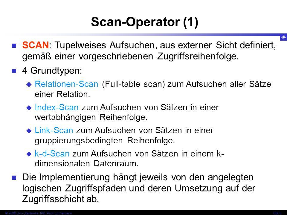 48 © 2009 Univ,Karlsruhe, IPD, Prof. LockemannDBI 8 Scan-Operator (1) SCAN: Tupelweises Aufsuchen, aus externer Sicht definiert, gemäß einer vorgeschr