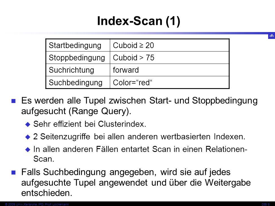 51 © 2009 Univ,Karlsruhe, IPD, Prof. LockemannDBI 8 Index-Scan (1) Es werden alle Tupel zwischen Start- und Stoppbedingung aufgesucht (Range Query). S