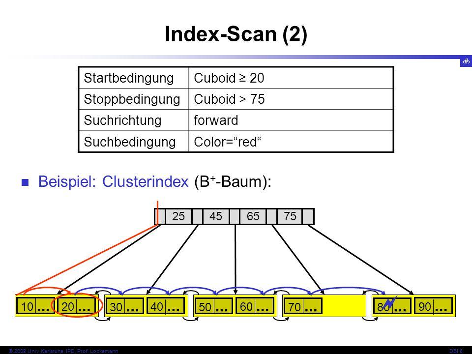 52 © 2009 Univ,Karlsruhe, IPD, Prof. LockemannDBI 8 Index-Scan (2) Beispiel: Clusterindex (B + -Baum): 10... 25456575 20... 30... 40... 50... 60... 70