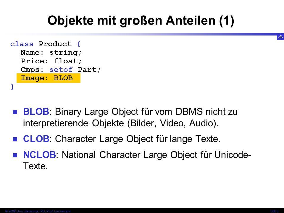 60 © 2009 Univ,Karlsruhe, IPD, Prof. LockemannDBI 8 Objekte mit großen Anteilen (1) BLOB: Binary Large Object für vom DBMS nicht zu interpretierende O