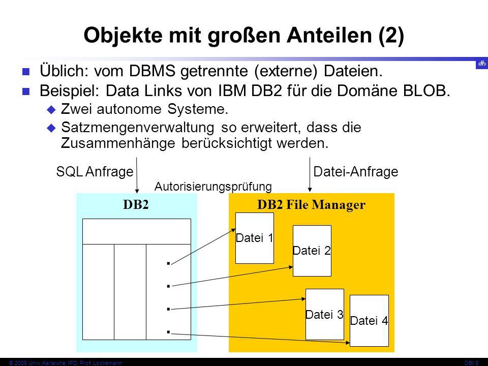 61 © 2009 Univ,Karlsruhe, IPD, Prof. LockemannDBI 8 Objekte mit großen Anteilen (2) DB2........ DB2 File Manager Datei 1 Datei 2 Datei 3 Datei 4 SQL A