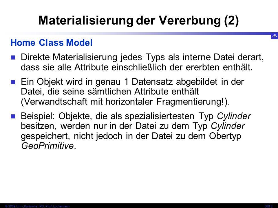 63 © 2009 Univ,Karlsruhe, IPD, Prof. LockemannDBI 8 Materialisierung der Vererbung (2) Home Class Model Direkte Materialisierung jedes Typs als intern