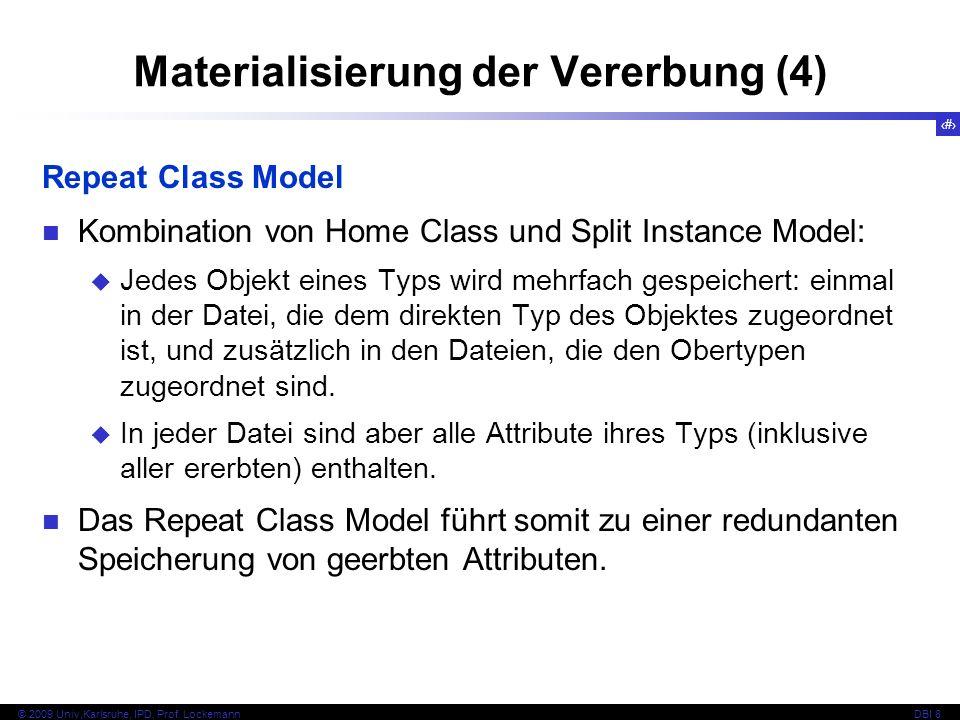 67 © 2009 Univ,Karlsruhe, IPD, Prof. LockemannDBI 8 Materialisierung der Vererbung (4) Repeat Class Model Kombination von Home Class und Split Instanc