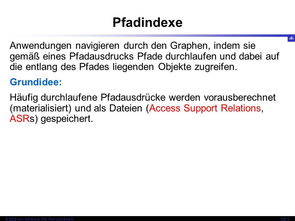 73 © 2009 Univ,Karlsruhe, IPD, Prof. LockemannDBI 8 Pfadindexe Anwendungen navigieren durch den Graphen, indem sie gemäß eines Pfadausdrucks Pfade dur