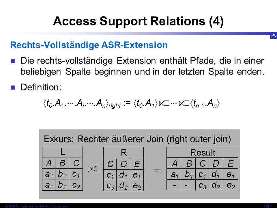 81 © 2009 Univ,Karlsruhe, IPD, Prof. LockemannDBI 8 Access Support Relations (4) Rechts-Vollständige ASR-Extension Die rechts-vollständige Extension e