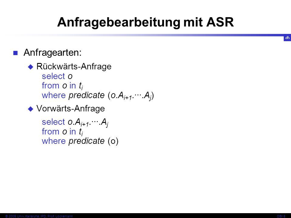85 © 2009 Univ,Karlsruhe, IPD, Prof. LockemannDBI 8 Anfragebearbeitung mit ASR Anfragearten: Rückwärts-Anfrage select o from o in t i where predicate