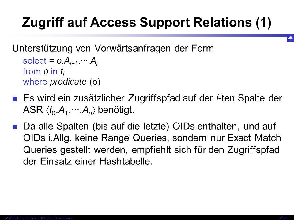 88 © 2009 Univ,Karlsruhe, IPD, Prof. LockemannDBI 8 Zugriff auf Access Support Relations (1) Unterstützung von Vorwärtsanfragen der Form select = o.A