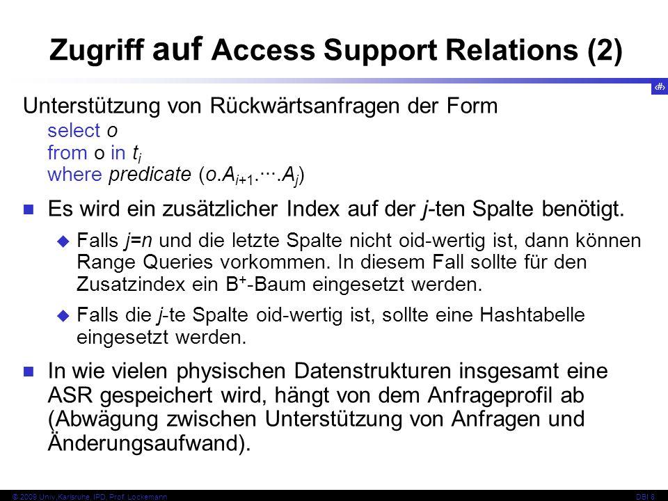 89 © 2009 Univ,Karlsruhe, IPD, Prof. LockemannDBI 8 Zugriff auf Access Support Relations (2) Unterstützung von Rückwärtsanfragen der Form select o fro