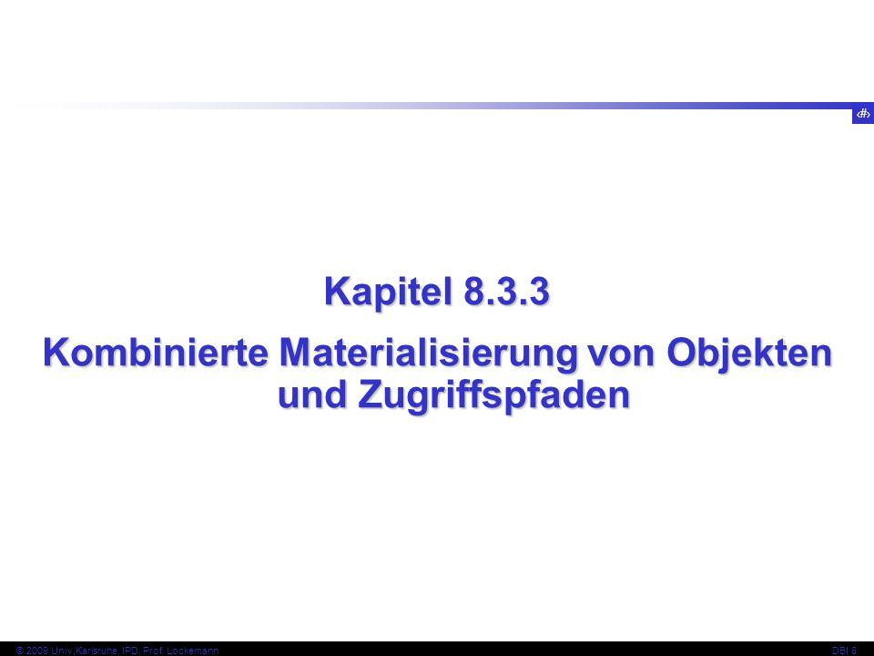 90 © 2009 Univ,Karlsruhe, IPD, Prof. LockemannDBI 8 Kapitel 8.3.3 Kombinierte Materialisierung von Objekten und Zugriffspfaden