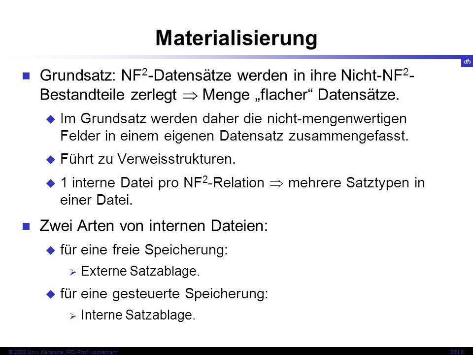 97 © 2009 Univ,Karlsruhe, IPD, Prof. LockemannDBI 8 Materialisierung Grundsatz: NF 2 -Datensätze werden in ihre Nicht-NF 2 - Bestandteile zerlegt Meng