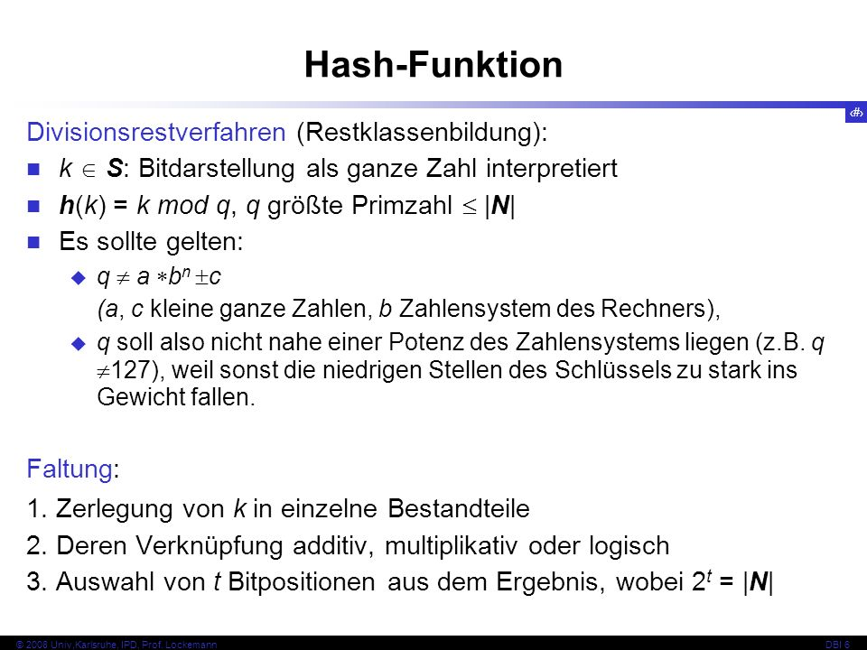 27 © 2008 Univ,Karlsruhe, IPD, Prof.LockemannDBI 6 Empfohlen: Divisionsrestverfahren, evtl.