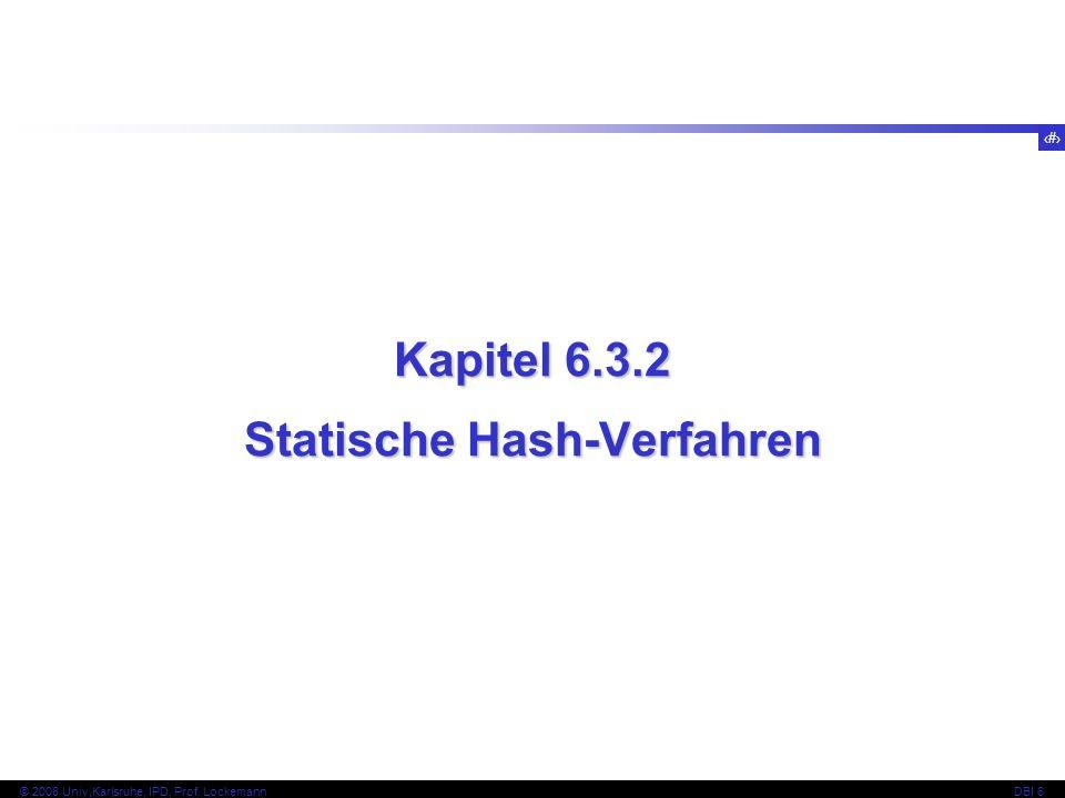 30 © 2008 Univ,Karlsruhe, IPD, Prof.LockemannDBI 6 Hash-Bereich N und damit h liegen fest.