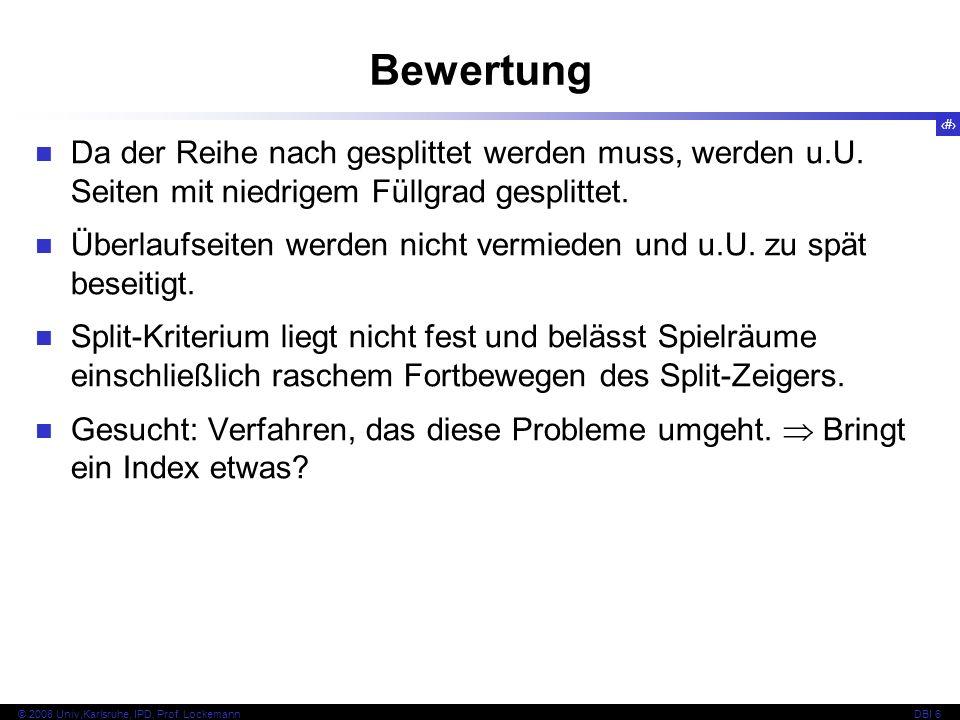 46 © 2008 Univ,Karlsruhe, IPD, Prof. LockemannDBI 6 Kapitel 6.4 Index-Verfahren
