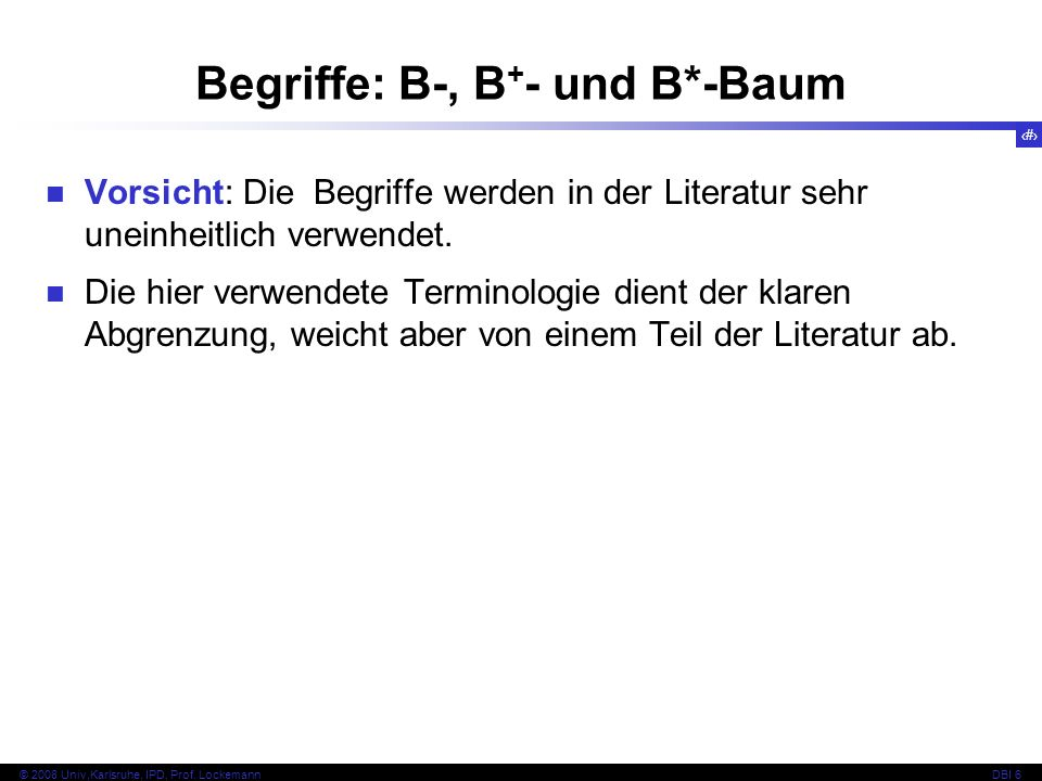 92 © 2008 Univ,Karlsruhe, IPD, Prof.LockemannDBI 6 Zur Erinnerung: Höhe h bestimmt Performanz.