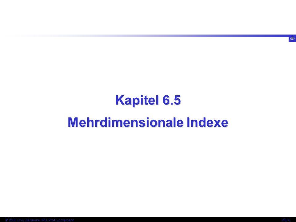 99 © 2008 Univ,Karlsruhe, IPD, Prof. LockemannDBI 6 Kapitel 6.5.1 Vorüberlegungen