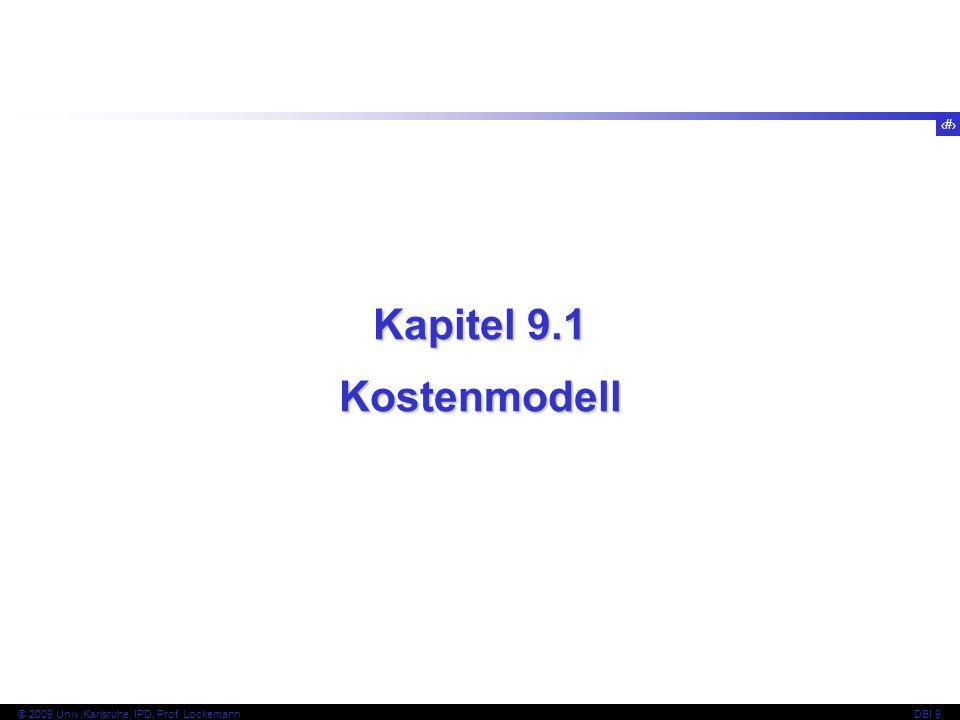 3 © 2009 Univ,Karlsruhe, IPD, Prof. LockemannDBI 9 Kapitel 9.1 Kostenmodell