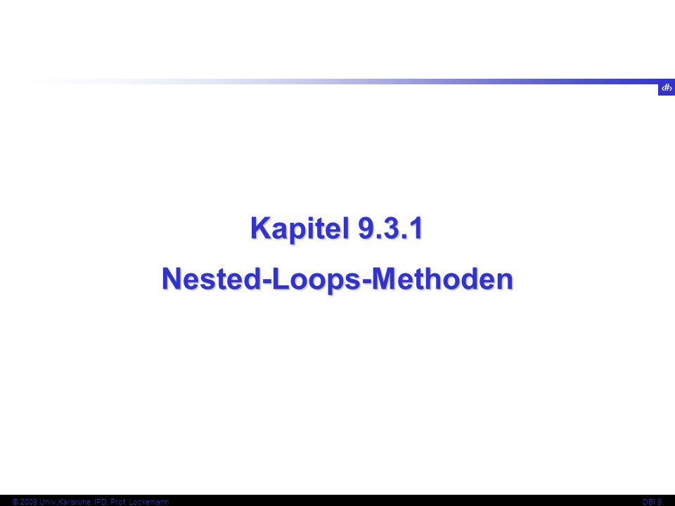 35 © 2009 Univ,Karlsruhe, IPD, Prof. LockemannDBI 9 Kapitel 9.3.1 Nested-Loops-Methoden