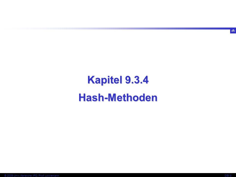 51 © 2009 Univ,Karlsruhe, IPD, Prof. LockemannDBI 9 Kapitel 9.3.4 Hash-Methoden
