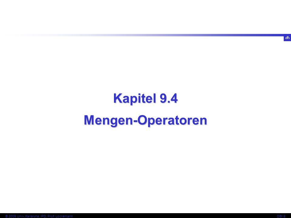 73 © 2009 Univ,Karlsruhe, IPD, Prof. LockemannDBI 9 Kapitel 9.4 Mengen-Operatoren