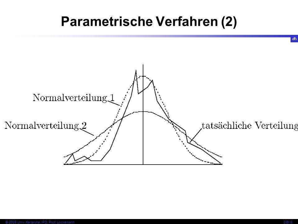 9 © 2009 Univ,Karlsruhe, IPD, Prof. LockemannDBI 9 Parametrische Verfahren (2)