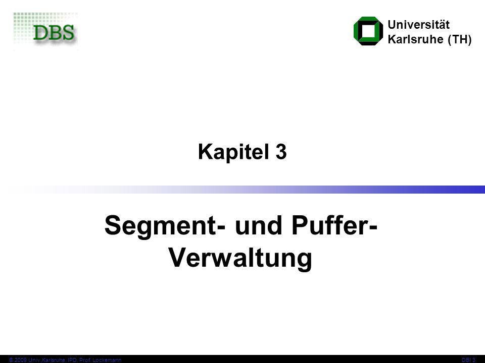 Universität Karlsruhe (TH) © 2009 Univ,Karlsruhe, IPD, Prof. LockemannDBI 3 Kapitel 3 Segment- und Puffer- Verwaltung