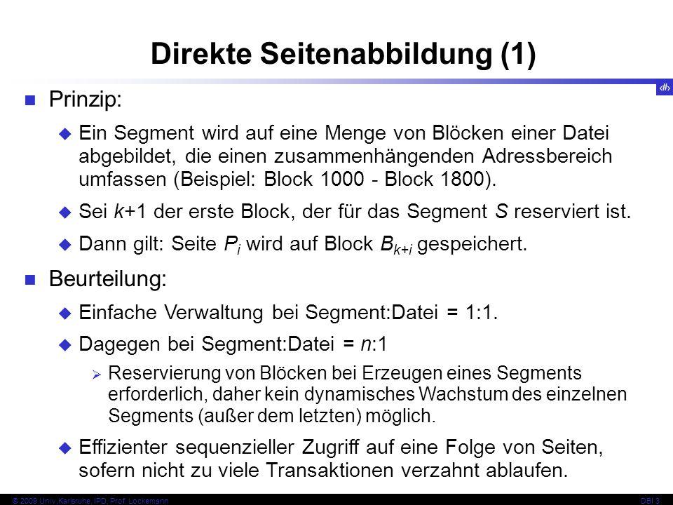 10 © 2009 Univ,Karlsruhe, IPD, Prof. LockemannDBI 3 Direkte Seitenabbildung (1) Prinzip: Ein Segment wird auf eine Menge von Blöcken einer Datei abgeb