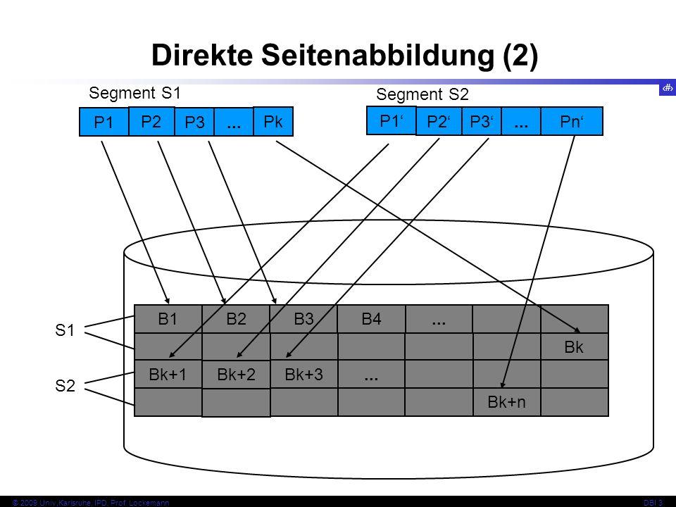 11 © 2009 Univ,Karlsruhe, IPD, Prof. LockemannDBI 3 B2 Bk+2 B3 Bk+3 B4... Bk+n Bk B1 Bk+1 S1 S2 P1 P2 P3... Pk P1 P2 P3...Pn Segment S1 Segment S2 Dir