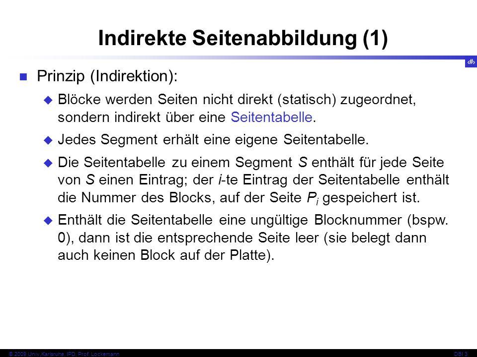 12 © 2009 Univ,Karlsruhe, IPD, Prof. LockemannDBI 3 Indirekte Seitenabbildung (1) Prinzip (Indirektion): Blöcke werden Seiten nicht direkt (statisch)