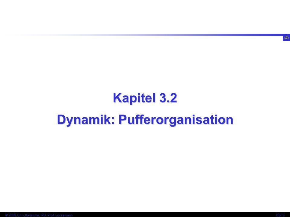 15 © 2009 Univ,Karlsruhe, IPD, Prof. LockemannDBI 3 Kapitel 3.2 Dynamik: Pufferorganisation