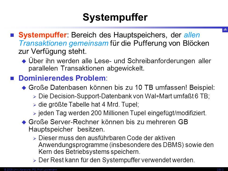 18 © 2009 Univ,Karlsruhe, IPD, Prof. LockemannDBI 3 Systempuffer Systempuffer: Bereich des Hauptspeichers, der allen Transaktionen gemeinsam für die P
