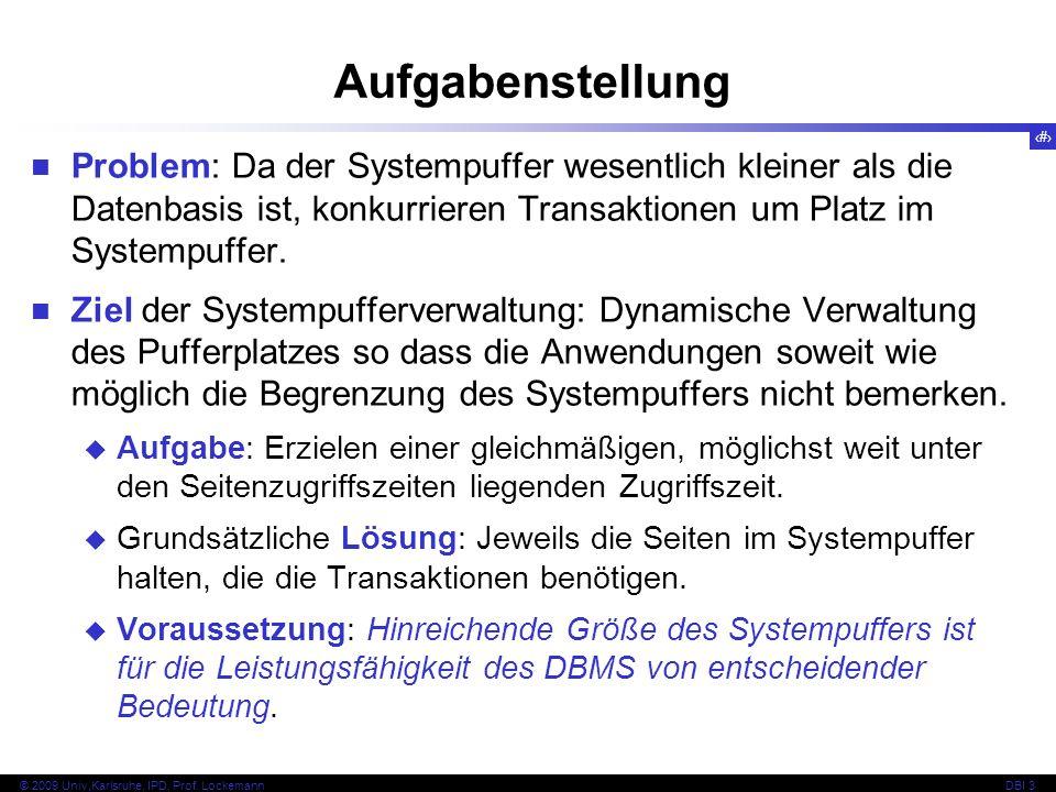 19 © 2009 Univ,Karlsruhe, IPD, Prof. LockemannDBI 3 Aufgabenstellung Problem: Da der Systempuffer wesentlich kleiner als die Datenbasis ist, konkurrie