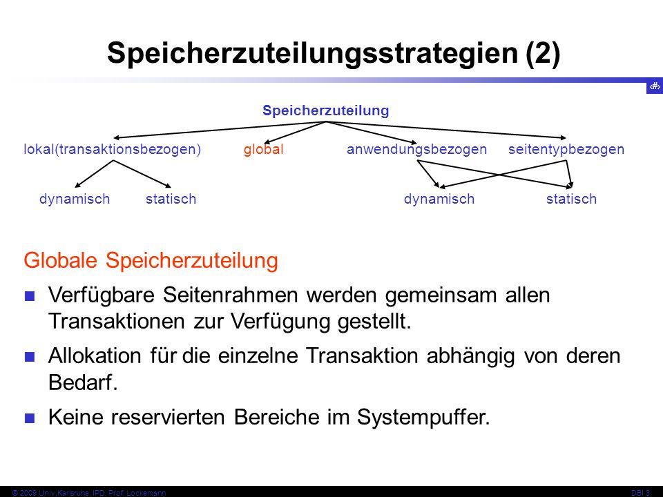 21 © 2009 Univ,Karlsruhe, IPD, Prof. LockemannDBI 3 Speicherzuteilungsstrategien (2) Speicherzuteilung lokal(transaktionsbezogen) globalanwendungsbezo