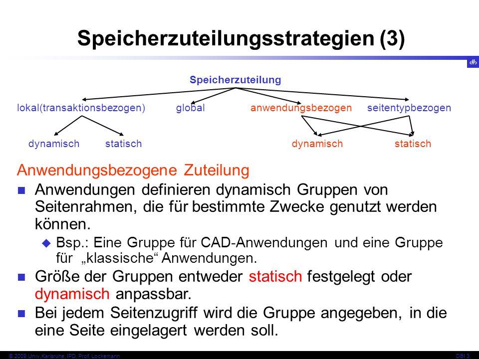 22 © 2009 Univ,Karlsruhe, IPD, Prof. LockemannDBI 3 Speicherzuteilungsstrategien (3) Speicherzuteilung lokal(transaktionsbezogen) globalanwendungsbezo