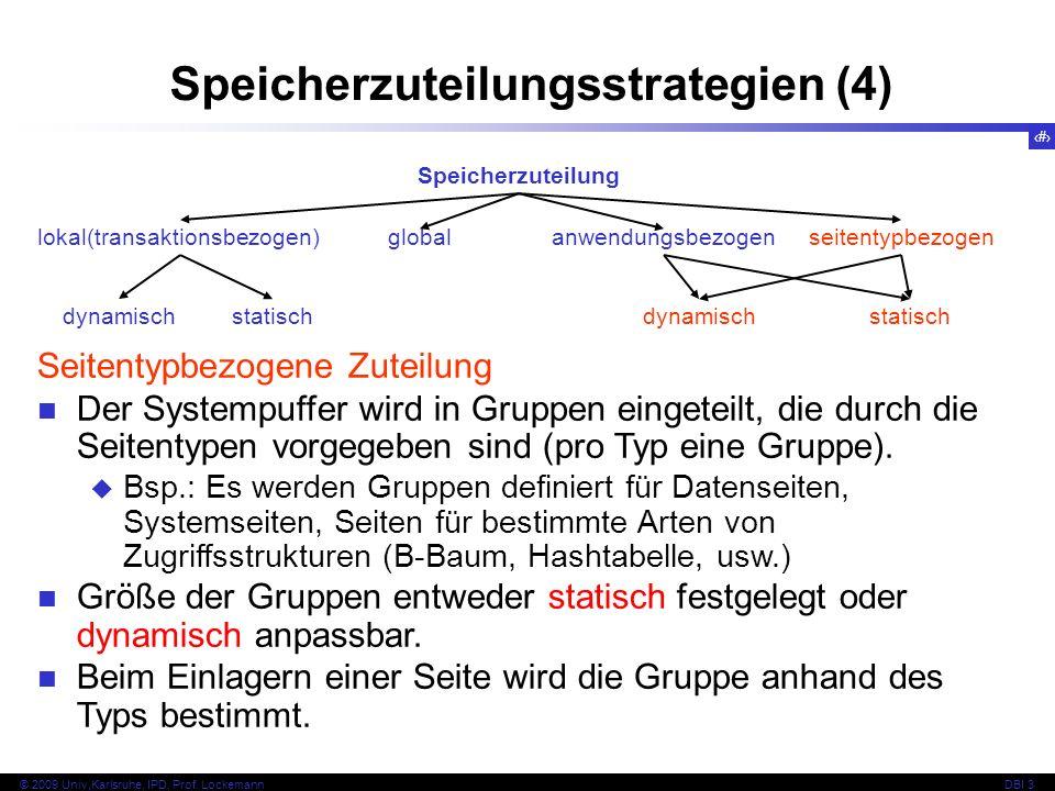 23 © 2009 Univ,Karlsruhe, IPD, Prof. LockemannDBI 3 Speicherzuteilungsstrategien (4) Speicherzuteilung lokal(transaktionsbezogen) globalanwendungsbezo