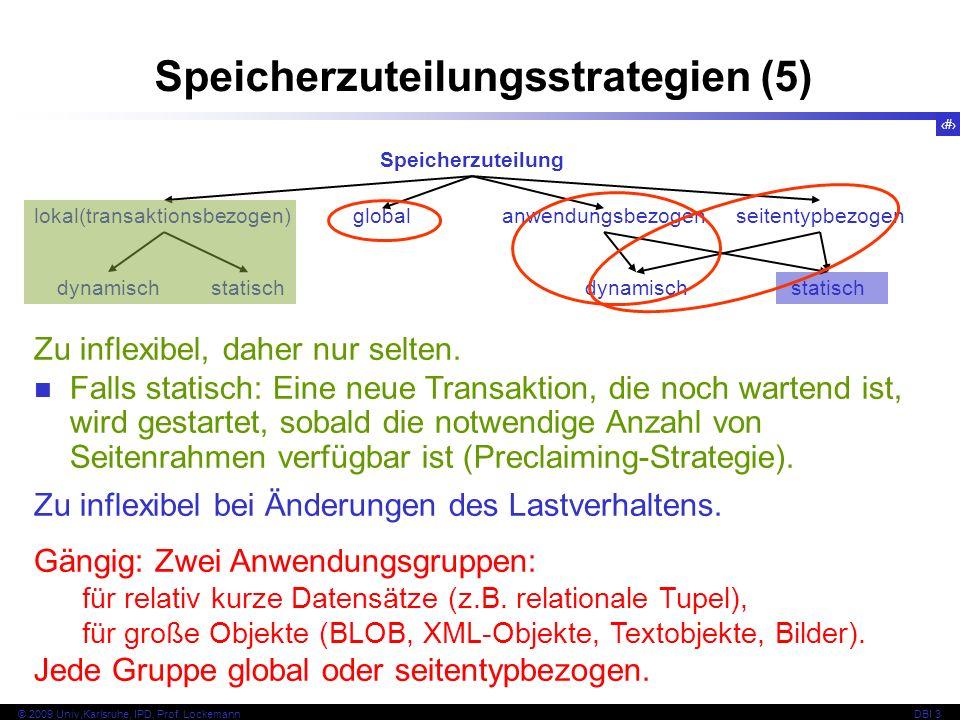 24 © 2009 Univ,Karlsruhe, IPD, Prof. LockemannDBI 3 Speicherzuteilungsstrategien (5) Speicherzuteilung lokal(transaktionsbezogen) globalanwendungsbezo