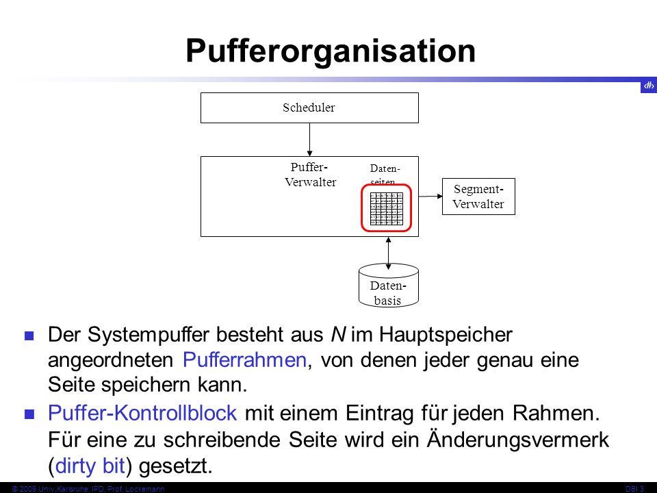 27 © 2009 Univ,Karlsruhe, IPD, Prof. LockemannDBI 3 Pufferorganisation Der Systempuffer besteht aus N im Hauptspeicher angeordneten Pufferrahmen, von