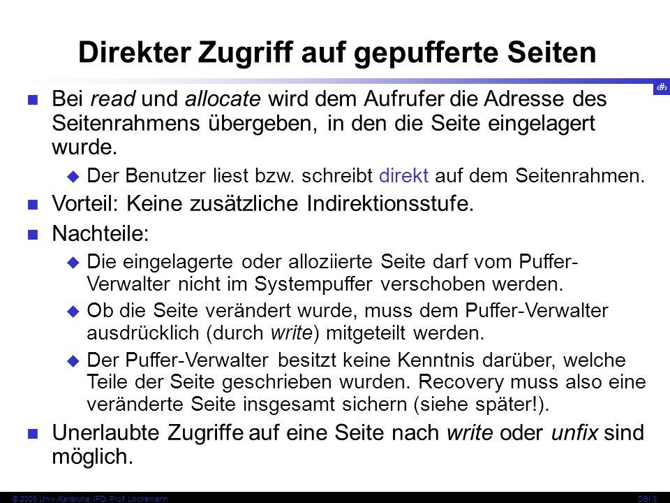 29 © 2009 Univ,Karlsruhe, IPD, Prof. LockemannDBI 3 Direkter Zugriff auf gepufferte Seiten Bei read und allocate wird dem Aufrufer die Adresse des Sei
